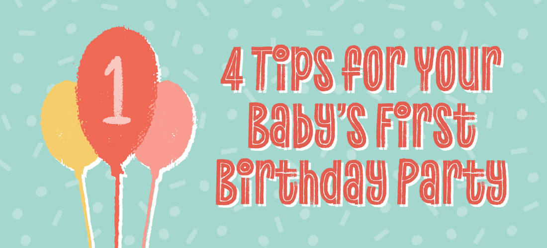 4 Tips for Your Baby's First Birthday Party